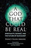 A God That Could Be Real Spirituality, Science, and the Future of Our Planet, Nancy Ellen Abrams