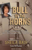 Bull by the Horns Fighting to Save Main Street from Wall Street and Wall Street from Itself, Sheila Bair