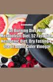 Fat Burning Diet With Metabolism Diet, 52 Fast Diet, Ketogenic Diet, Dry Fasting & Use of Apple Cider Vinegar, Greenleatherr