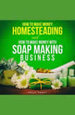 How to make Money Homesteading and How to Make Money with Soap Making Business, Kelly Soapy