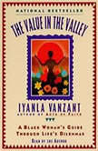 The Value In The Valley A Black Woman's Guide Through Life's Dilemmas, Iyanla Vanzant
