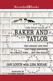 The True Tails of Baker and Taylor The Library Cats Who Left Their Pawprints on a Small Town..And the World, Jan Louch