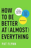 How to Be Better at Almost Everything Learn Anything Quickly, Stack Your Skills, Dominate, Pat Flynn