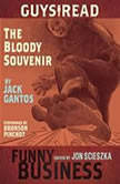 Guys Read: The Bloody Souvenir A Story from Guys Read: Funny Business, Jack Gantos