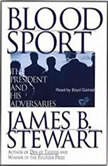 Blood Sport The President and His Adversaries, James B. Stewart