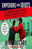 Emperors and Idiots The Hundred Year Rivalry Between the Yankees and Red Sox, From the Very Beginning to the End of The Curse, Mike Vaccaro