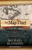 The Map Thief The Gripping Story of an Esteemed Rare-map Dealer Who Made Millions Stealing Priceless Maps, Michael Blanding