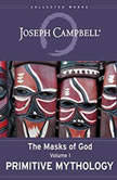 Primitive Mythology The Masks of God, Volume I, Joseph Campbell
