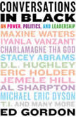 Conversations in Black On Power, Politics, and Leadership, Ed Gordon