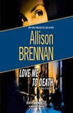 Love Me to Death A Novel of Suspense, Allison Brennan
