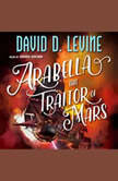 Arabella The Traitor of Mars, David D. Levine
