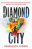 Diamond City A Novel, Francesca Flores