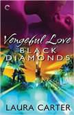 Vengeful Love: Black Diamonds (Vengeful Love, #3), Laura Carter