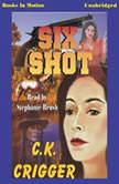 Six Shot, C.K. Crigger