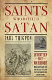 Saints Who Battled Satan: Seventeen Holy Warriors Who Can Teach You How to Fight the Good Fight and Vanquish Your Ancient Enemy, Paul Thigpen
