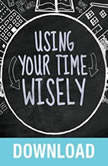 Using Your Time Wisely Living Your Life to the Fullest with God's Help, Joyce Meyer