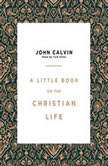 A Little Book on the Christian Life, John Calvin