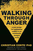 Walking Through Anger A New Design for Confronting Conflict in an Emotionally Charged World, Christian  Conte, M.D.