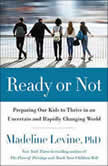 Ready or Not Preparing Our Kids to Thrive in an Uncertain and Rapidly Changing World, Madeline Levine