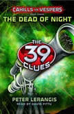 The 39 Clues: Cahills vs. Vespers Book 3: The Dead of Night, Peter Lerangis