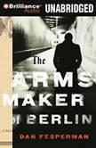 The Arms Maker of Berlin, Dan Fesperman