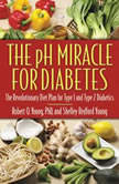 The pH Miracle for Diabetes The Revolutionary Diet Plan for Type 1 and Type 2 Diabetics, Robert O. Young