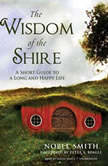 The Wisdom of the Shire A Short Guide to a Long and Happy Life, Noble Smith