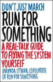 Run for Something A Real-Talk Guide to Fixing the System Yourself, Amanda Litman