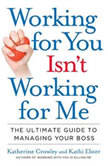 Working for You Isn't Working for Me The Ultimate Guide to Managing Your Boss, Katherine Crowley