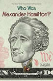 Who Was Alexander Hamilton?, Pam Pollack