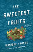 The Sweetest Fruits A Novel, Monique Truong