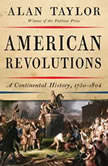 American Revolutions A Continental History, 1750-1804, Alan Taylor