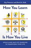 How You Learn Is How You Live Using Nine Ways of Learning to Transform Your Life, Kay Peterson
