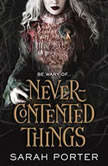 Never-Contented Things A Novel of Faerie, Sarah Porter