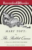 Mary Toft; or, the Rabbit Queen, Dexter Palmer