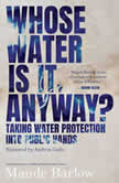 Whose Water is it, Anyway? Taking Water Protection into Public Hands, Maude Barlow