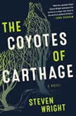 The Coyotes of Carthage A Novel, Steven Wright
