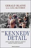 The Kennedy Detail JFK's Secret Service Agents Break Their Silence, Gerald Blaine