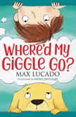 Where'd My Giggle Go?, Max Lucado