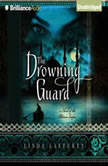 The Drowning Guard A Novel of the Ottoman Empire, Linda Lafferty