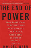 The End of Power From Boardrooms to Battlefields and Churches to States, Why Being In Charge Isn't What It Used to Be, Moises Naim
