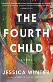 The Fourth Child A Novel, Jessica Winter