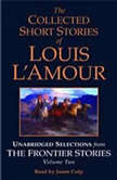 The Collected Short Stories of Louis L'Amour: Unabridged Selections from The Frontier Stories: Volume 2 What Gold Does to a Man; The Ghosts of Buckskin Run; The Drift; No Man's Mesa, Louis L'Amour