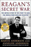 Reagan's Secret War The Untold Story of His Fight to Save the World from Nuclear Disaster, Martin Anderson