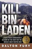 Kill Bin Laden A Delta Force Commander's Account of the Hunt for the World's Most Wanted Man, Dalton Fury