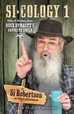 Si-cology 1 Tales and Wisdom from Duck Dynasty's Favorite Uncle, Si Robertson