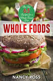 Whole Food: The Top 65 Recipes for a Whole Foods Diet, Nancy Ross