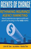 Agents Of Change: Rethinking Insurance Agency Marketing, John M. Tate