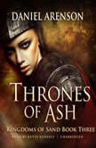Thrones of Ash Kingdoms of Sand, Book 3, Daniel Arenson