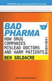 Bad Pharma How Drug Companies Mislead Doctors and Harm Patients, Ben Goldacre